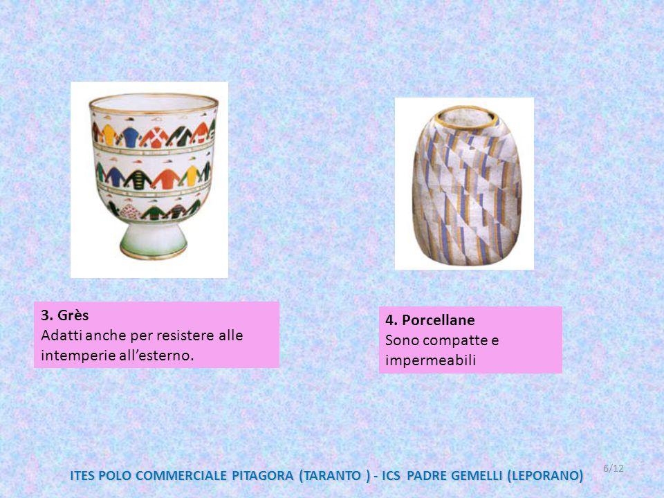 3. Grès Adatti anche per resistere alle intemperie all'esterno. 4. Porcellane Sono compatte e impermeabili 6/12 ITES POLO COMMERCIALE PITAGORA (TARANT