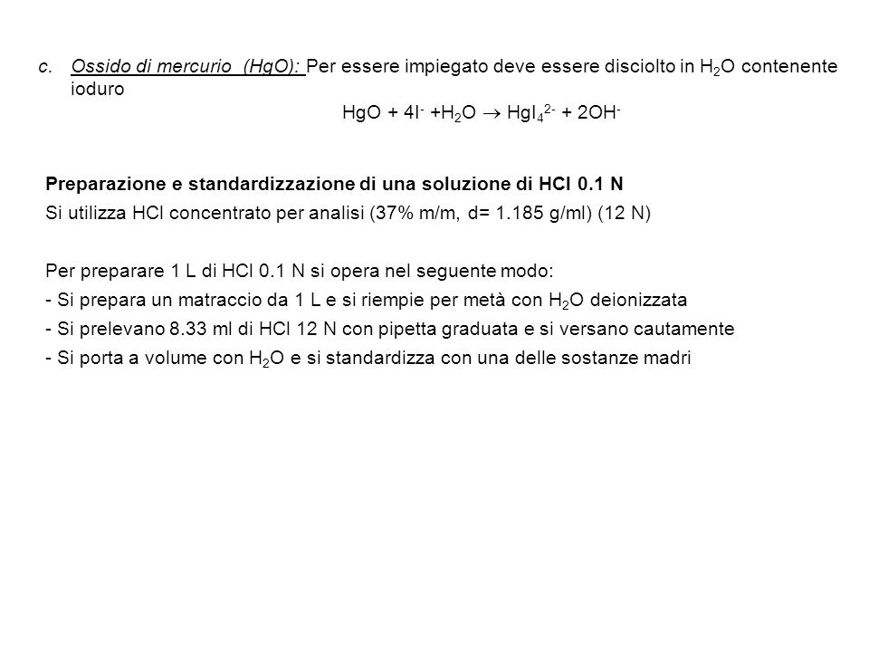 Acidimetria Con acidimetria si intende la determinazione del contenuto di alcali utilizzando un acido a titolo noto e con le seguenti caratteristiche: