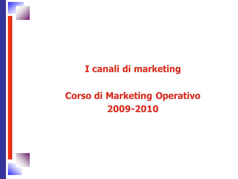 I canali di marketing Corso di Marketing Operativo 2009-2010