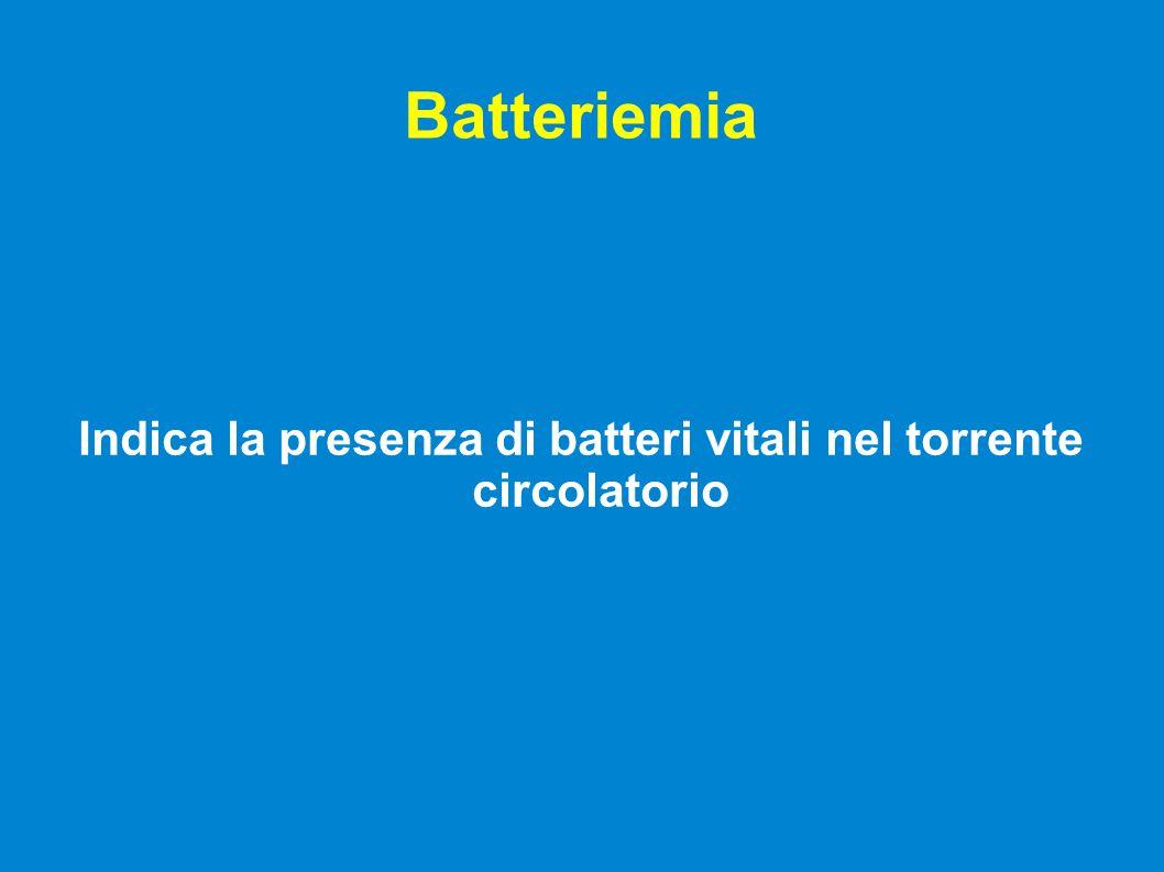 Setticemia E' sinonimo di batteriemia, ma spesso viene utilizzato per indicare condizioni clinicamente più gravi.