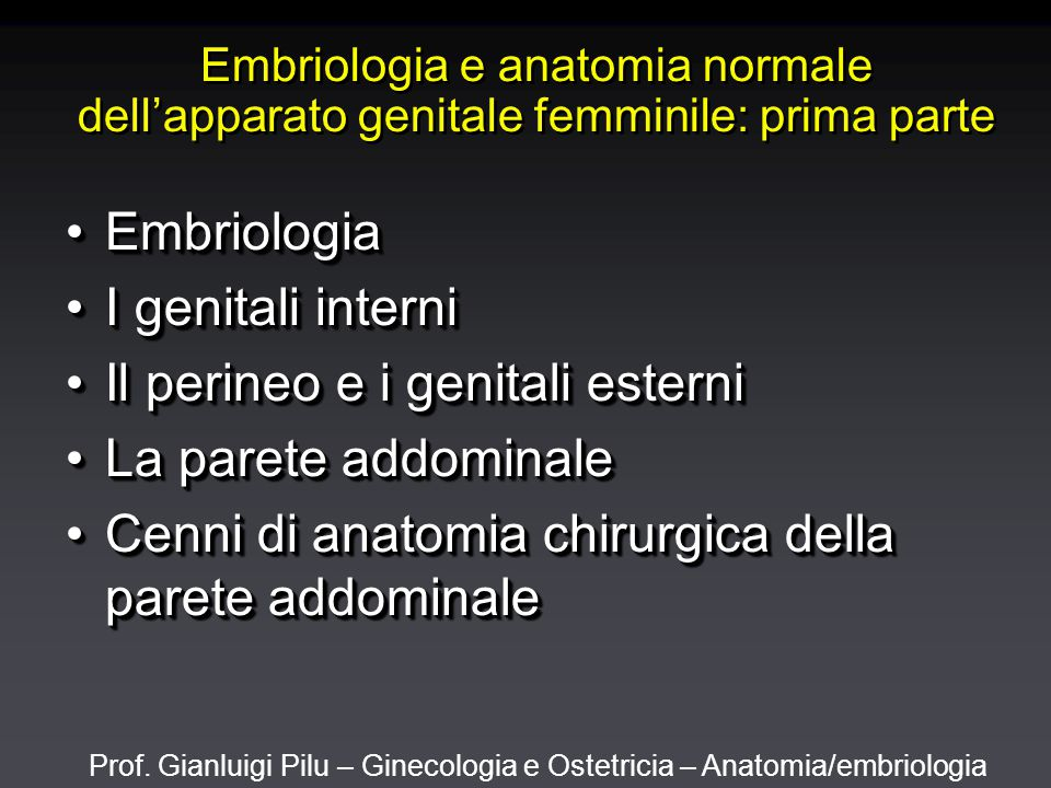 Prof. Gianluigi Pilu – Ginecologia e Ostetricia – Anatomia/embriologia Embriologia e anatomia normale dell'apparato genitale femminile: prima parte Em