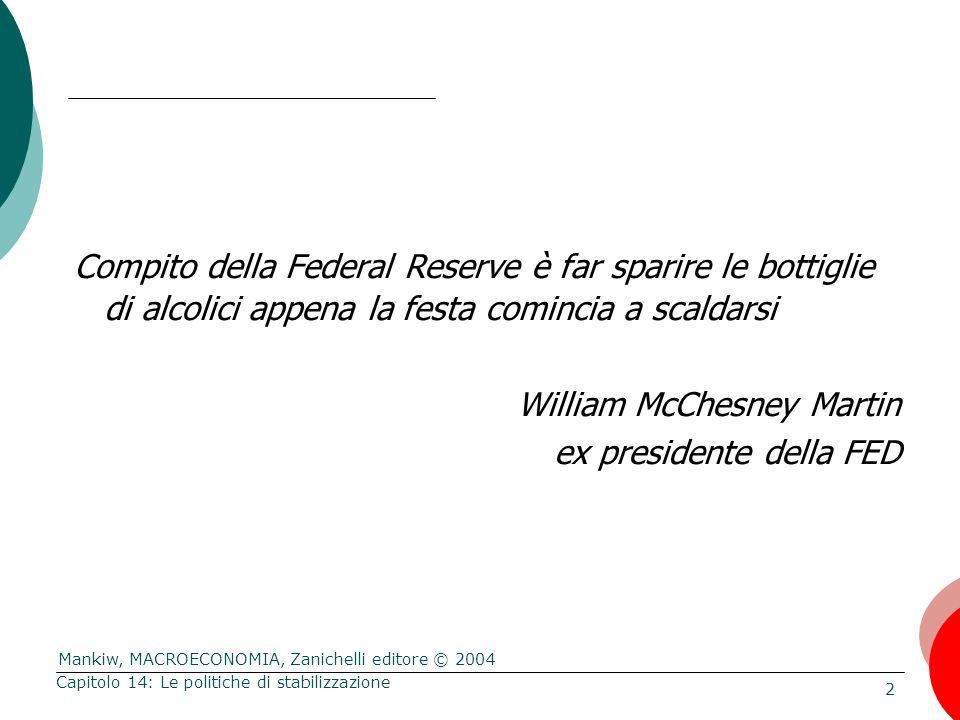 Mankiw, MACROECONOMIA, Zanichelli editore © 2004 2 Capitolo 14: Le politiche di stabilizzazione Compito della Federal Reserve è far sparire le bottigl