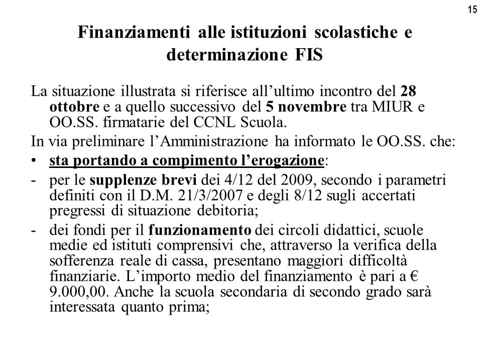 15 Finanziamenti alle istituzioni scolastiche e determinazione FIS La situazione illustrata si riferisce all'ultimo incontro del 28 ottobre e a quello successivo del 5 novembre tra MIUR e OO.SS.