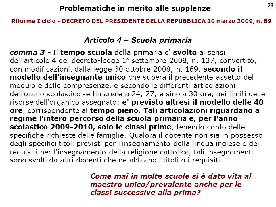 28 Articolo 4 – Scuola primaria comma 3 - Il tempo scuola della primaria e svolto ai sensi dell articolo 4 del decreto-legge 1° settembre 2008, n.