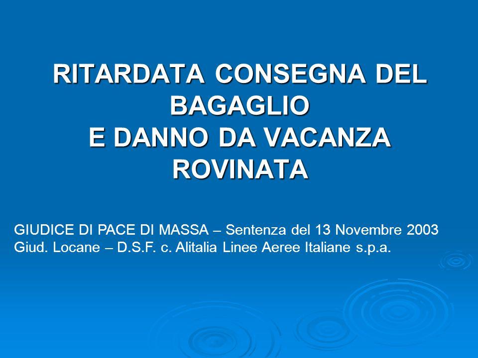 RITARDATA CONSEGNA DEL BAGAGLIO E DANNO DA VACANZA ROVINATA GIUDICE DI PACE DI MASSA – Sentenza del 13 Novembre 2003 Giud. Locane – D.S.F. c. Alitalia