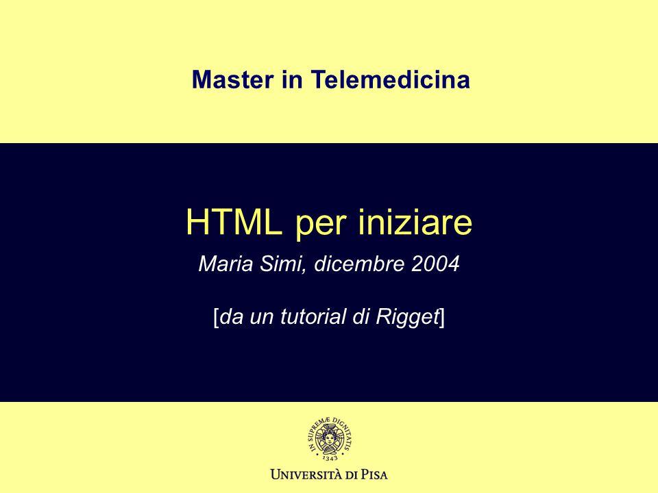 Master in Telemedicina HTML per iniziare Maria Simi, dicembre 2004 [da un tutorial di Rigget]