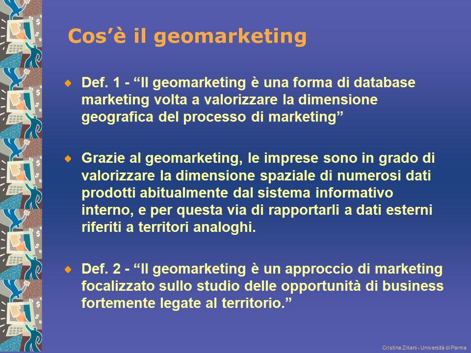 """Cristina Ziliani - Università di Parma Cos'è il geomarketing Def. 1 - """"Il geomarketing è una forma di database marketing volta a valorizzare la dimens"""
