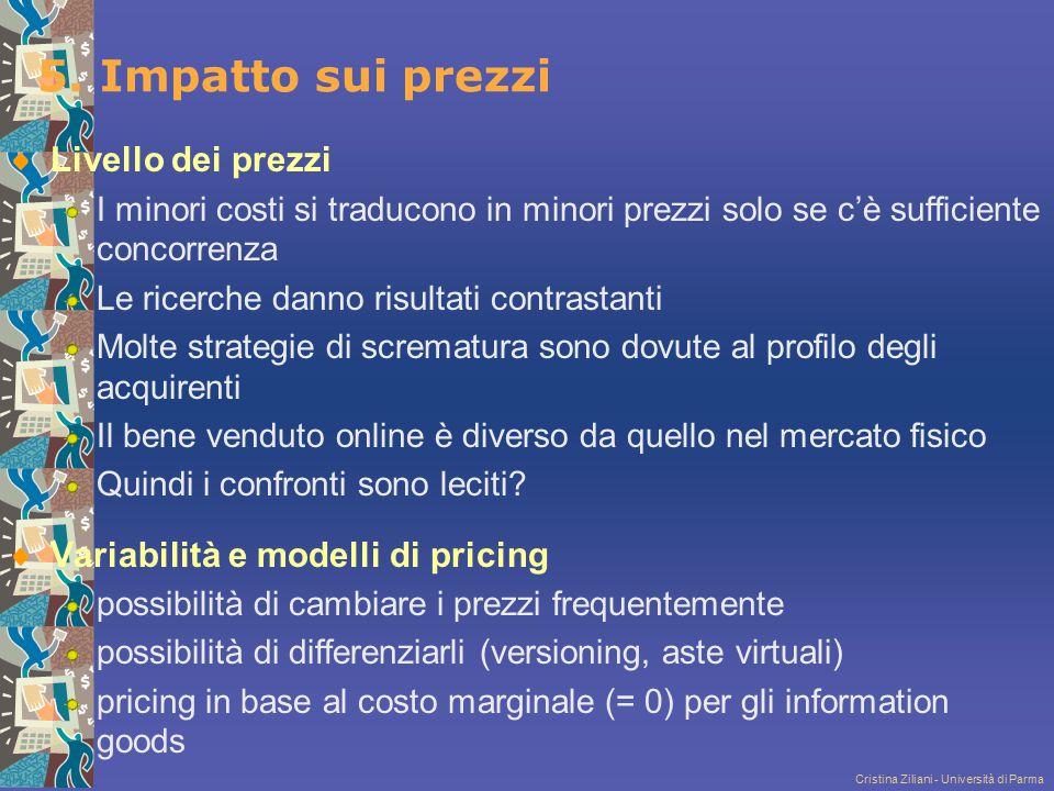 Cristina Ziliani - Università di Parma 5. Impatto sui prezzi Livello dei prezzi I minori costi si traducono in minori prezzi solo se c'è sufficiente c