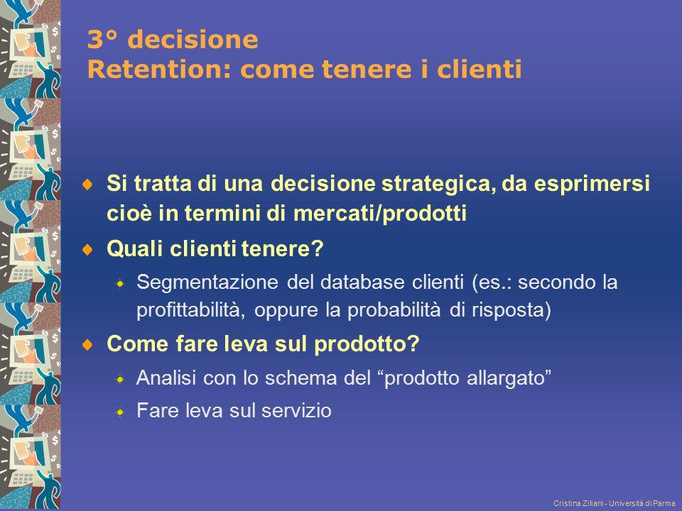 Cristina Ziliani - Università di Parma 3° decisione Retention: come tenere i clienti Si tratta di una decisione strategica, da esprimersi cioè in term
