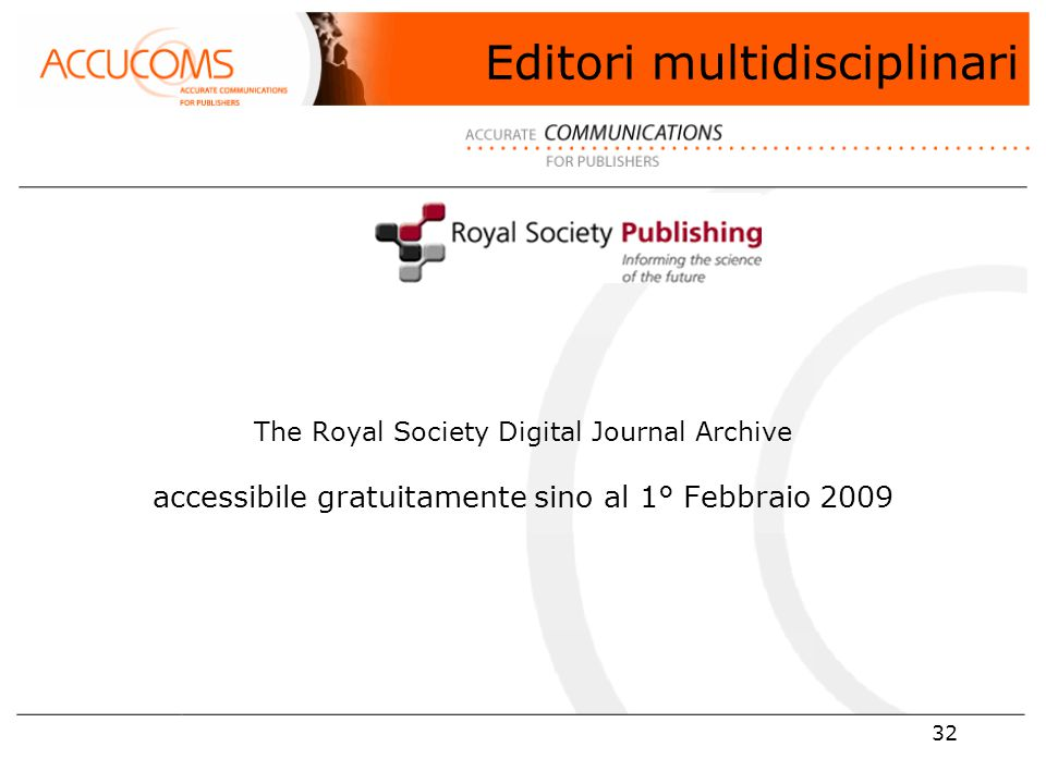 32 The Royal Society Digital Journal Archive accessibile gratuitamente sino al 1° Febbraio 2009 Editori multidisciplinari