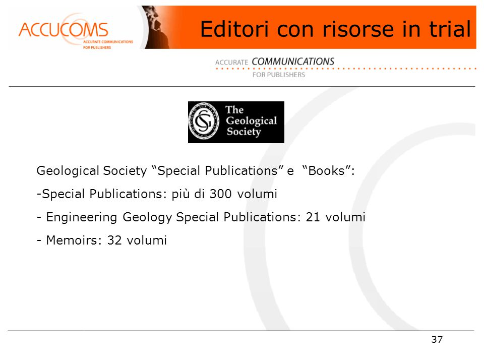 37 Geological Society Special Publications e Books : -Special Publications: più di 300 volumi - Engineering Geology Special Publications: 21 volumi - Memoirs: 32 volumi Editori con risorse in trial