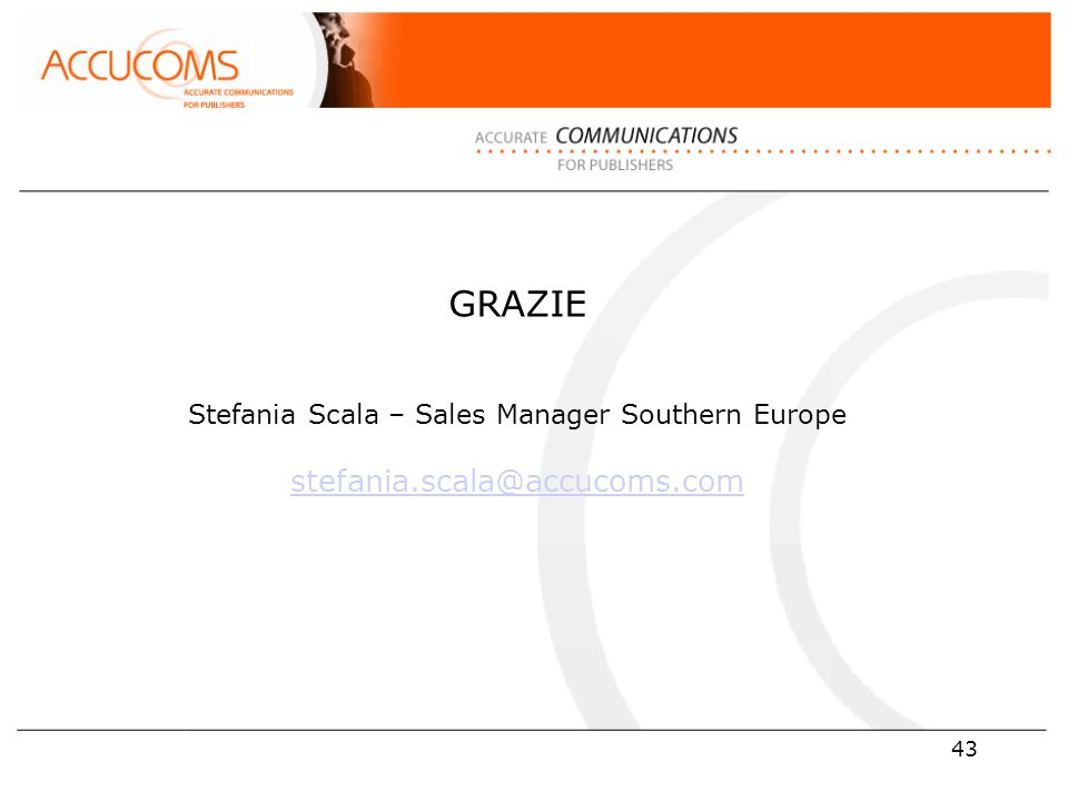 43 GRAZIE Stefania Scala – Sales Manager Southern Europe stefania.scala@accucoms.com