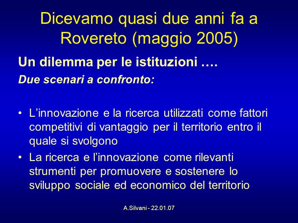 A.Silvani - 22.01.07 Dicevamo quasi due anni fa a Rovereto (maggio 2005) Un dilemma per le istituzioni ….