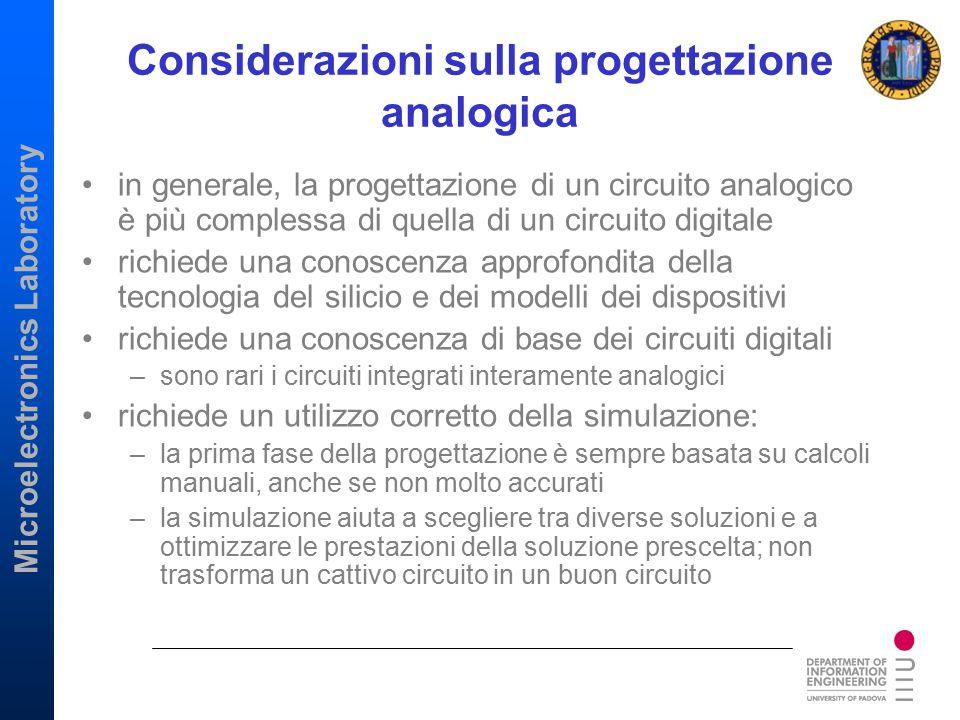 Microelectronics Laboratory Considerazioni sulla progettazione analogica in generale, la progettazione di un circuito analogico è più complessa di que