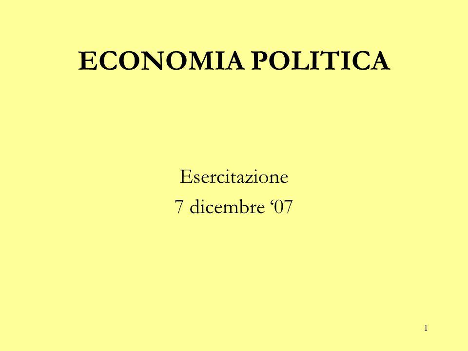 1 ECONOMIA POLITICA Esercitazione 7 dicembre '07