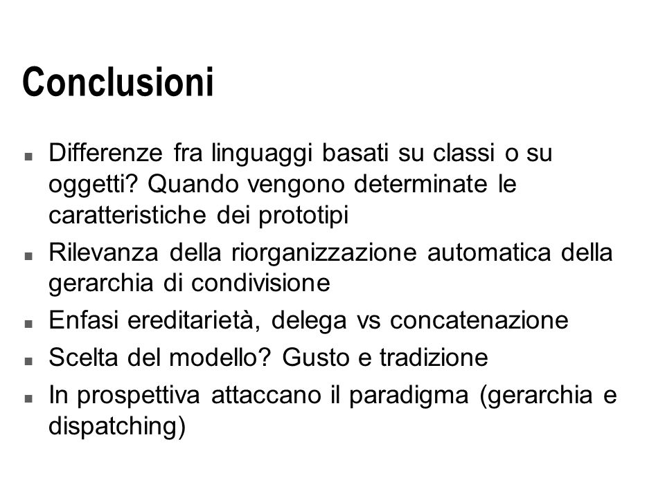 Conclusioni n Differenze fra linguaggi basati su classi o su oggetti.