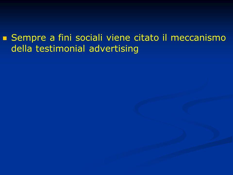 Sempre a fini sociali viene citato il meccanismo della testimonial advertising