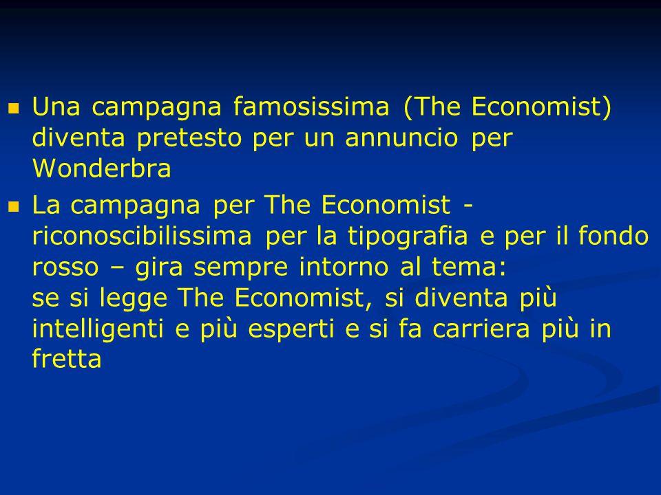 Una campagna famosissima (The Economist) diventa pretesto per un annuncio per Wonderbra La campagna per The Economist - riconoscibilissima per la tipografia e per il fondo rosso – gira sempre intorno al tema: se si legge The Economist, si diventa più intelligenti e più esperti e si fa carriera più in fretta