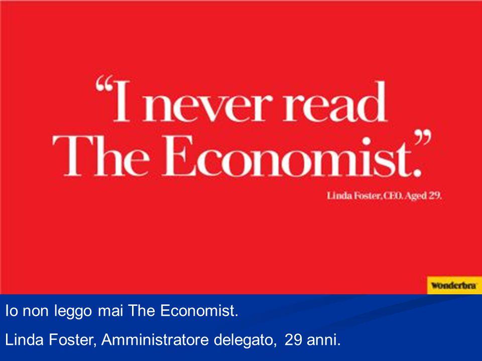 Io non leggo mai The Economist. Linda Foster, Amministratore delegato, 29 anni.