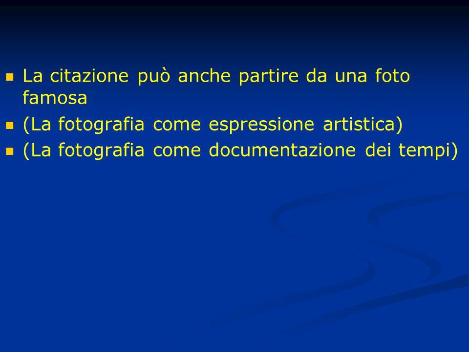La citazione può anche partire da una foto famosa (La fotografia come espressione artistica) (La fotografia come documentazione dei tempi)