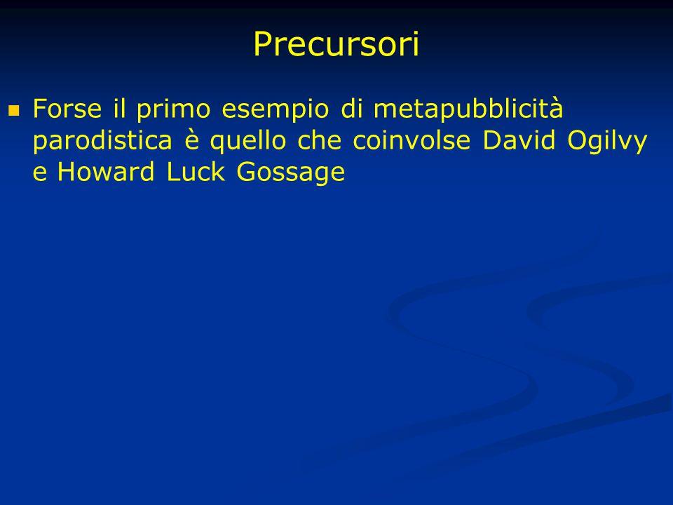 Precursori Forse il primo esempio di metapubblicità parodistica è quello che coinvolse David Ogilvy e Howard Luck Gossage