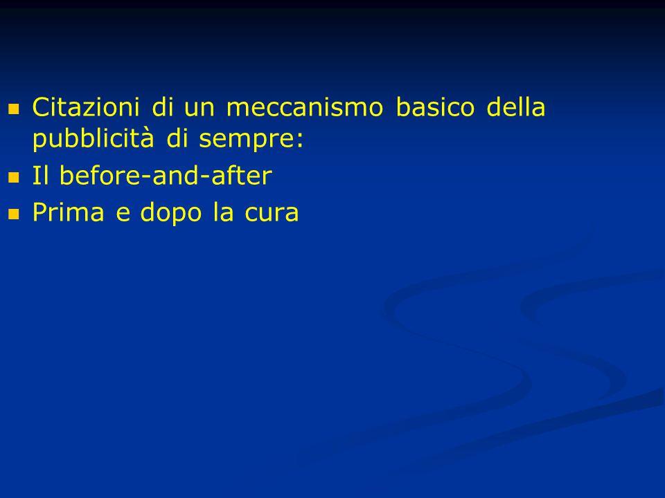 Citazioni di un meccanismo basico della pubblicità di sempre: Il before-and-after Prima e dopo la cura