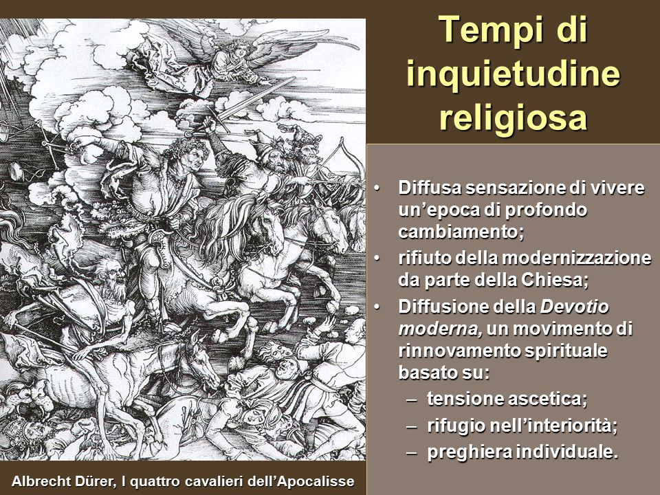 Tempi di inquietudine religiosa Diffusa sensazione di vivere un'epoca di profondo cambiamento; rifiuto della modernizzazione da parte della Chiesa; Di