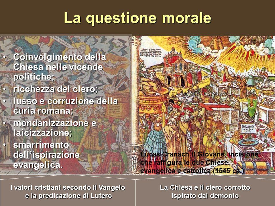 La questione morale Coinvolgimento della Chiesa nelle vicende politiche; ricchezza del clero; lusso e corruzione della curia romana; mondanizzazione e laicizzazione; smarrimento dell'ispirazione evangelica.