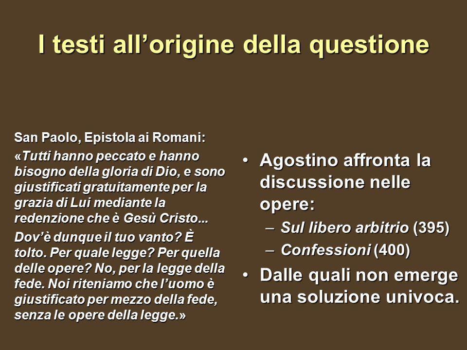 I testi all'origine della questione San Paolo, Epistola ai Romani: «Tutti hanno peccato e hanno bisogno della gloria di Dio, e sono giustificati gratu