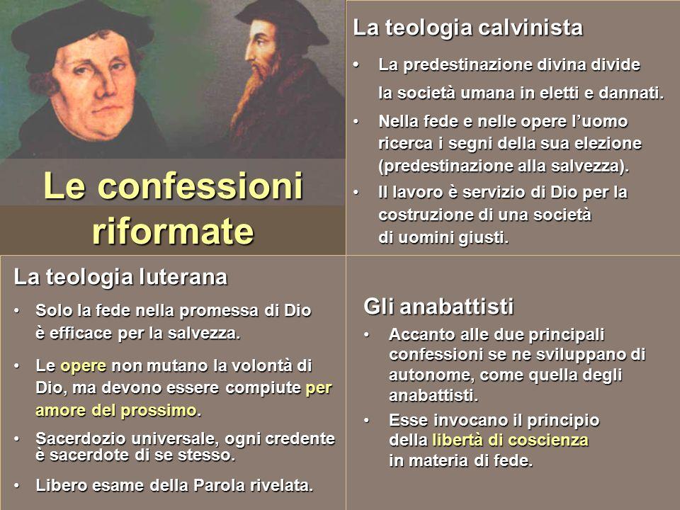 Le confessioni riformate La teologia calvinista La predestinazione divina divide la società umana in eletti e dannati. Nella fede e nelle opere l'uomo