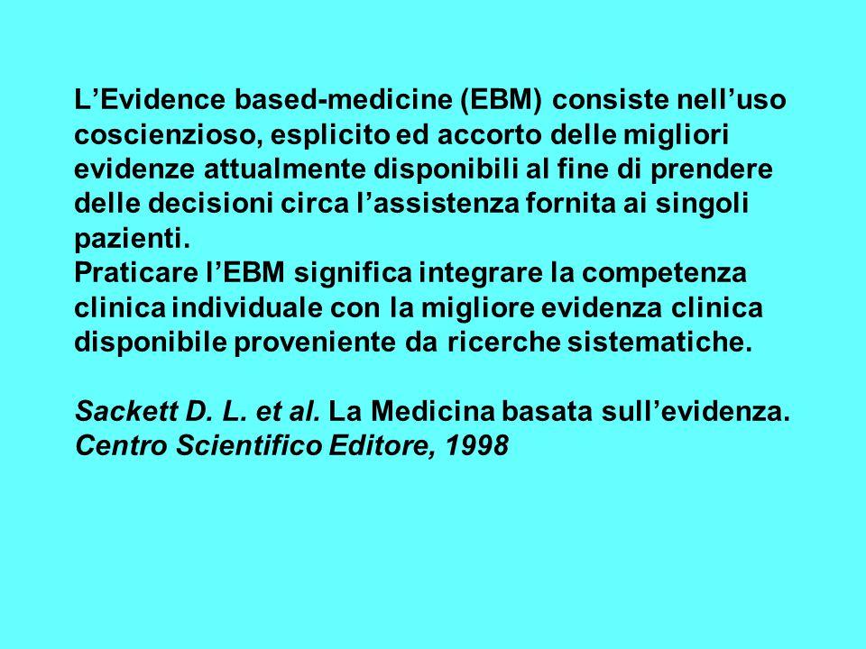 L'Evidence based-medicine (EBM) consiste nell'uso coscienzioso, esplicito ed accorto delle migliori evidenze attualmente disponibili al fine di prendere delle decisioni circa l'assistenza fornita ai singoli pazienti.