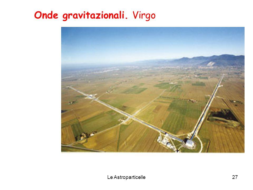 Le Astroparticelle27 Onde gravitazionali. Virgo