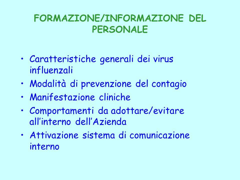 FORMAZIONE/INFORMAZIONE DEL PERSONALE Caratteristiche generali dei virus influenzali Modalità di prevenzione del contagio Manifestazione cliniche Comportamenti da adottare/evitare all'interno dell'Azienda Attivazione sistema di comunicazione interno