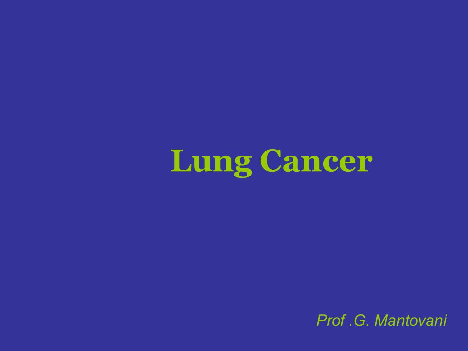 Lung Cancer Prof.G. Mantovani