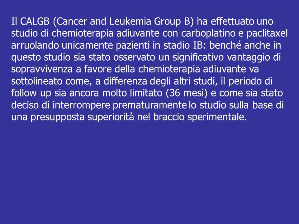 Il CALGB (Cancer and Leukemia Group B) ha effettuato uno studio di chemioterapia adiuvante con carboplatino e paclitaxel arruolando unicamente pazient