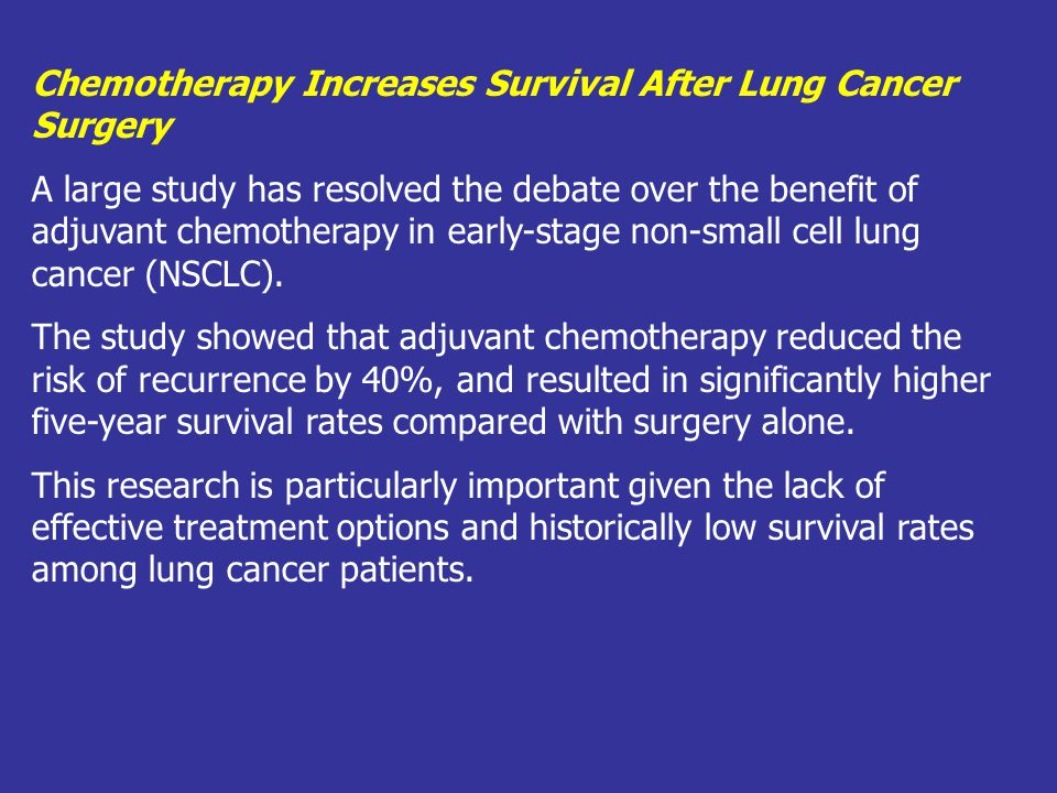 Chemotherapy Increases Survival After Lung Cancer Surgery A large study has resolved the debate over the benefit of adjuvant chemotherapy in early-sta