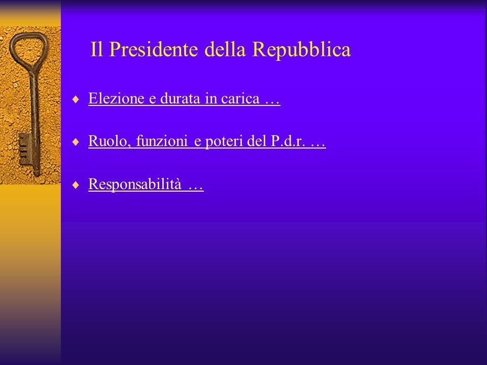 Il Presidente della Repubblica  Elezione e durata in carica … Elezione e durata in carica …  Ruolo, funzioni e poteri del P.d.r. … Ruolo, funzioni e