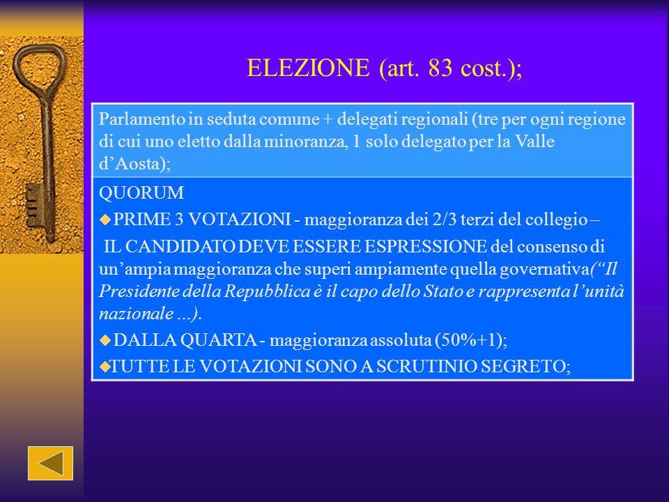 ELEZIONE (art. 83 cost.); Parlamento in seduta comune + delegati regionali (tre per ogni regione di cui uno eletto dalla minoranza, 1 solo delegato pe