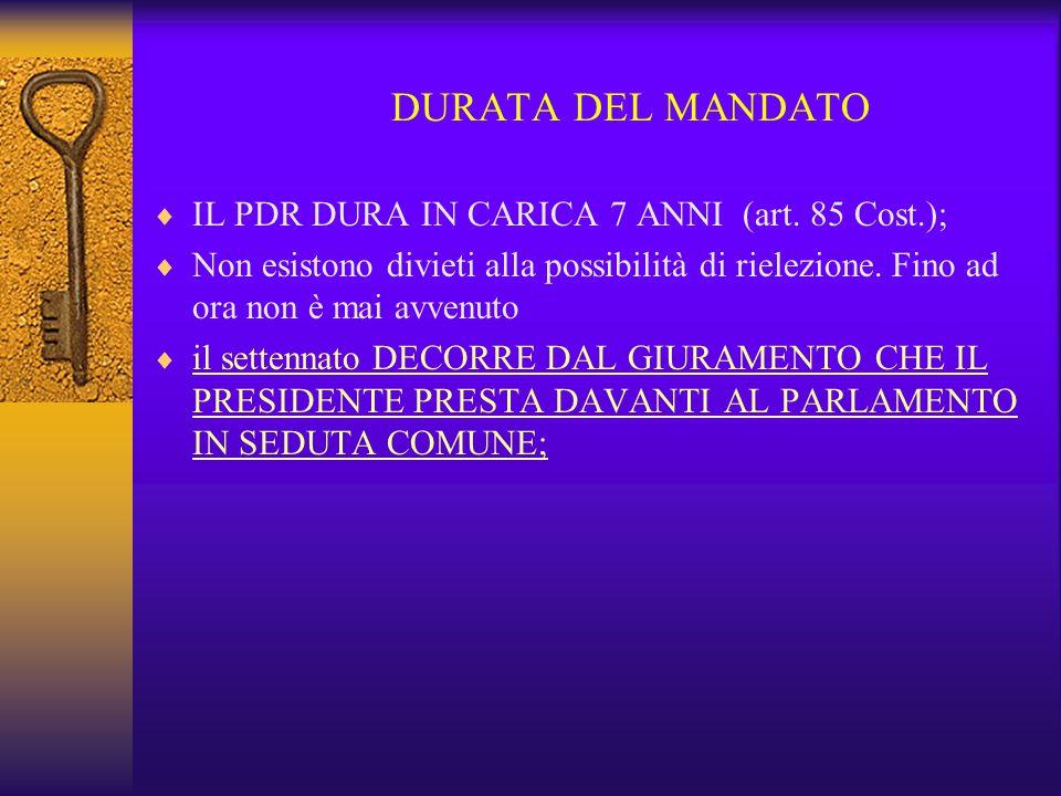 DURATA DEL MANDATO  IL PDR DURA IN CARICA 7 ANNI (art. 85 Cost.);  Non esistono divieti alla possibilità di rielezione. Fino ad ora non è mai avvenu