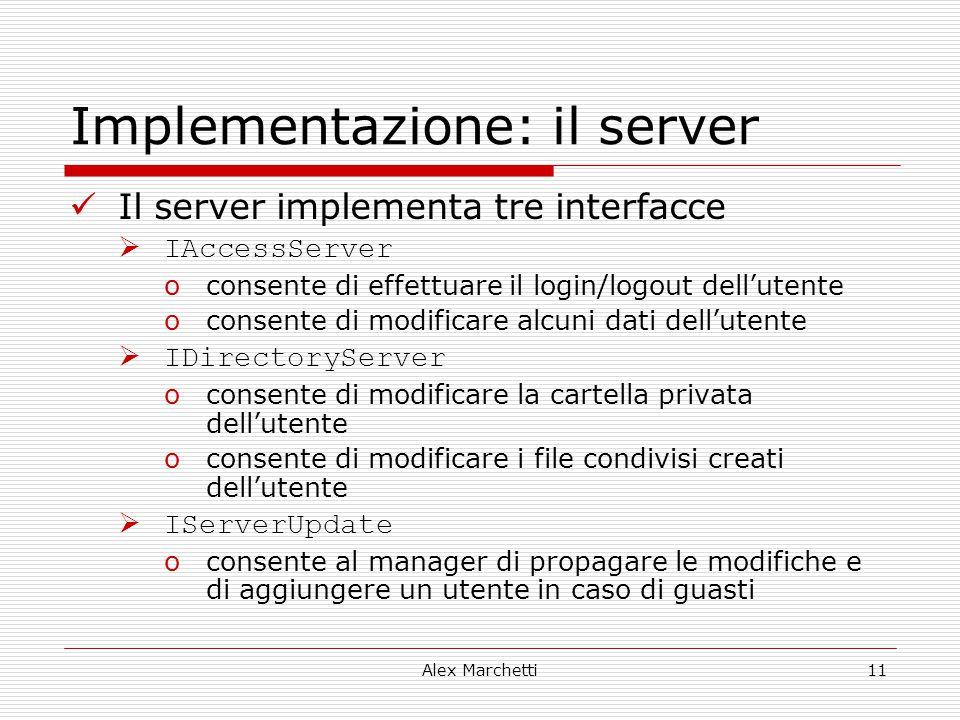 Alex Marchetti11 Implementazione: il server Il server implementa tre interfacce  IAccessServer oconsente di effettuare il login/logout dell'utente oc