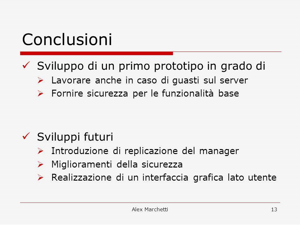 Alex Marchetti13 Conclusioni Sviluppo di un primo prototipo in grado di  Lavorare anche in caso di guasti sul server  Fornire sicurezza per le funzi