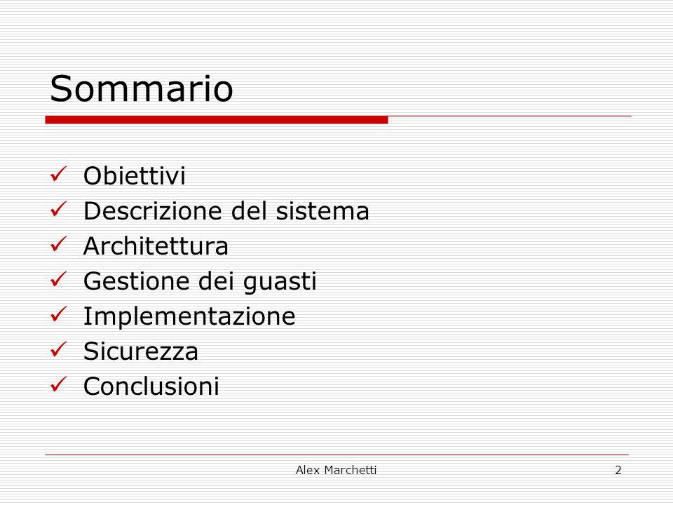 Alex Marchetti2 Sommario Obiettivi Descrizione del sistema Architettura Gestione dei guasti Implementazione Sicurezza Conclusioni