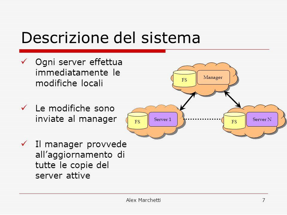 Alex Marchetti7 Descrizione del sistema Ogni server effettua immediatamente le modifiche locali Le modifiche sono inviate al manager Il manager provve