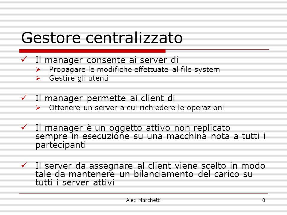 Alex Marchetti8 Gestore centralizzato Il manager consente ai server di  Propagare le modifiche effettuate al file system  Gestire gli utenti Il mana