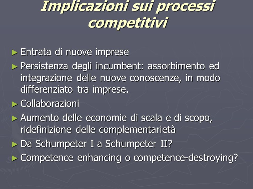 Implicazioni sui processi competitivi ► Entrata di nuove imprese ► Persistenza degli incumbent: assorbimento ed integrazione delle nuove conoscenze, in modo differenziato tra imprese.