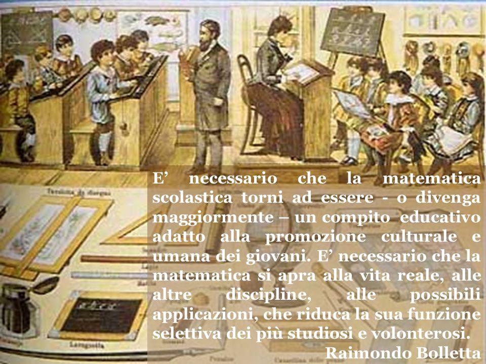 E' necessario che la matematica scolastica torni ad essere - o divenga maggiormente – un compito educativo adatto alla promozione culturale e umana de