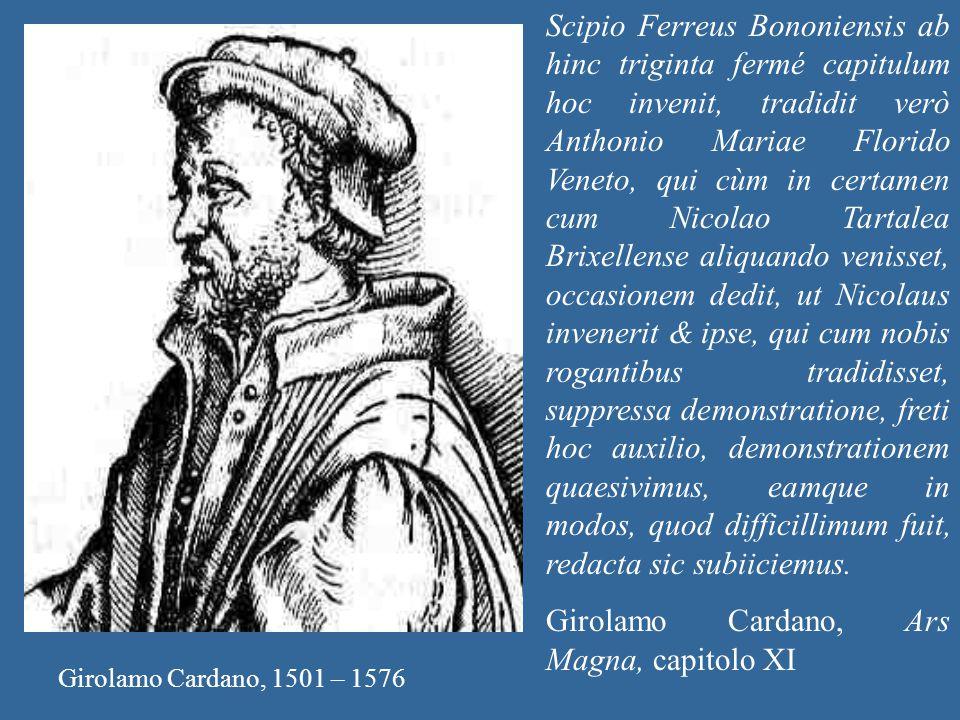 Girolamo Cardano, 1501 – 1576 Scipio Ferreus Bononiensis ab hinc triginta fermé capitulum hoc invenit, tradidit verò Anthonio Mariae Florido Veneto, q