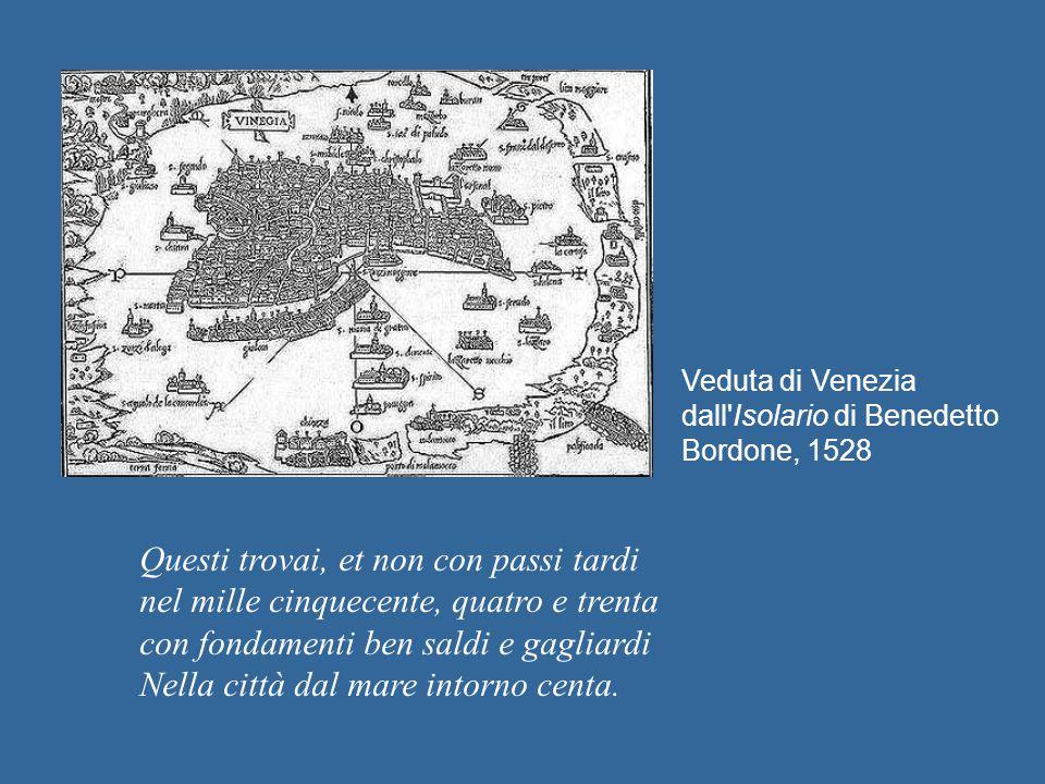 Veduta di Venezia dall'Isolario di Benedetto Bordone, 1528 Questi trovai, et non con passi tardi nel mille cinquecente, quatro e trenta con fondamenti