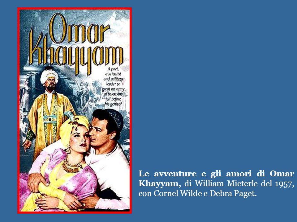Le avventure e gli amori di Omar Khayyam, di William Mieterle del 1957, con Cornel Wilde e Debra Paget.