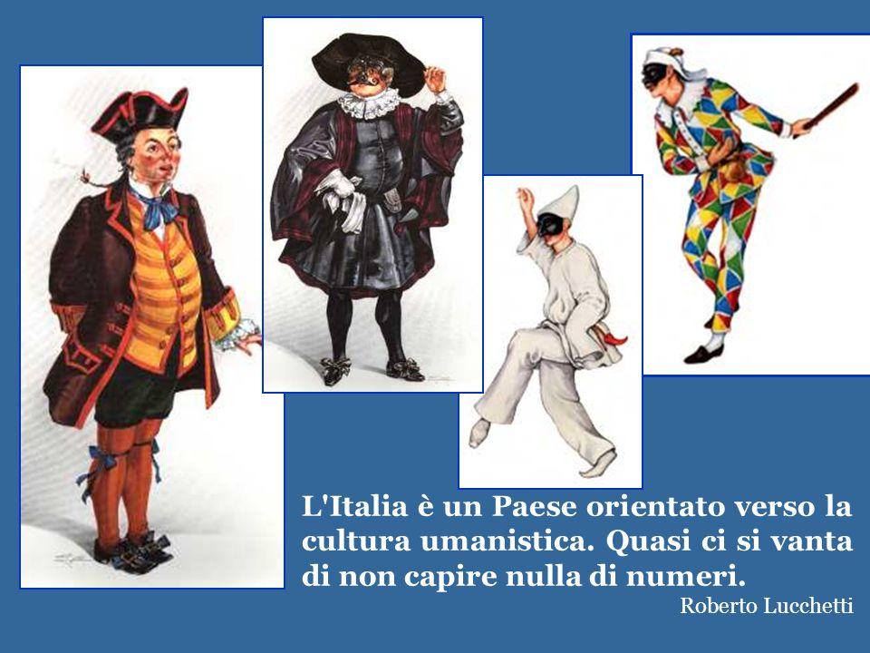 L'Italia è un Paese orientato verso la cultura umanistica. Quasi ci si vanta di non capire nulla di numeri. Roberto Lucchetti